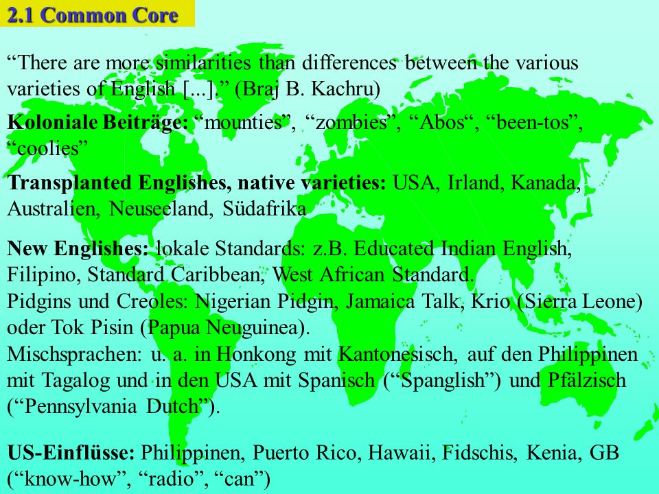 2.1 Common Core There are more similarities than differences between the various varieties of English [...]. (Braj B. Kachru)